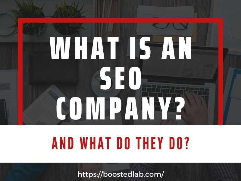 https://boostedlab.com/wp-content/uploads/2020/11/what-is-an-seo-company-.jpg